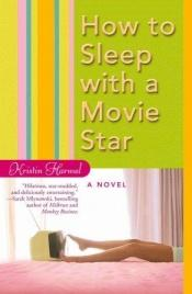 book cover of How to sleep with a movie star by Kristin Harmel