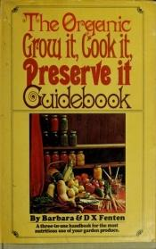 book cover of The Organic Grow It, Cook It, Preserve it Guidebook by Fenten
