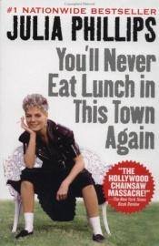 book cover of You'll Never Eat Lunch In This Town Again by Julia Phillips