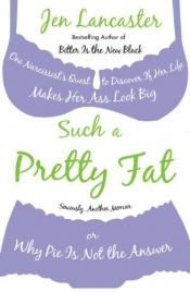 book cover of Such a Pretty Fat by Jen Lancaster