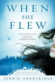 book cover of When She Flew (Kennebec Large Print Superior Collection) by Jennie Shortridge