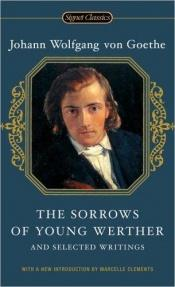 book cover of The Sorrows of Young Werther and Selected Writings by Johann Wolfgang von Goethe