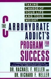book cover of The Carbohydrate Addict's Program for Success by Dr. Rachael F. Heller