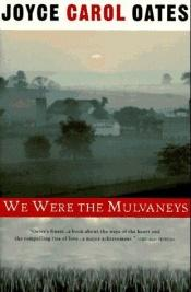 book cover of We Were the Mulvaneys by Joyce Carol Oates