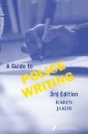 book cover of A guide to police writing by Karen Jakob