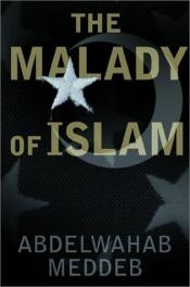 book cover of The malady of Islam by Abdelwahab Meddeb