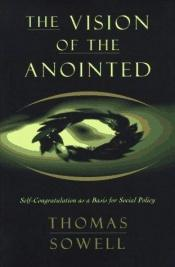 book cover of The Vision of the Anointed Self - Congratulation as a Basis for Social Policy - 1995 publication by Thomas Sowell
