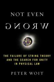 book cover of Not Even Wrong: The Failure of String Theory and the Search for Unity in Physical Law by Peter Woit