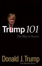 book cover of Trump 101 : the way to success by Donald Trump