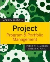 book cover of The Wiley Guide to Project, Program, and Portfolio Management (The Wiley Guides to the Management of Projects) by Peter Morris