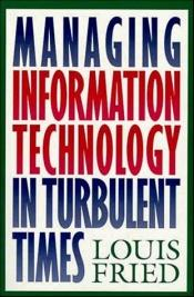 book cover of Managing Information Technology in Turbulent Times by Louis Fried