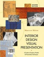 book cover of Interior Design Visual Presentation: A Guide to Graphics, Models & Presentation Techniques by Maureen Mitton