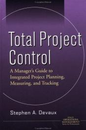 book cover of Total Project Control : A Manager's Guide to Integrated Project Planning, Measuring, and Tracking (Operations Management by Stephen A. Devaux