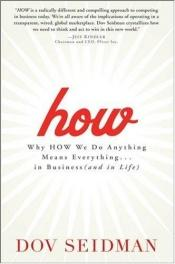 book cover of How: Why HowWe Do Anything Means Everything...in Business (and in Life) by Dov Seidman