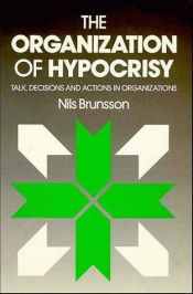 book cover of The Organization of Hypocrisy: Talk, Decisions and Actions in Organizations by Nils Brunsson