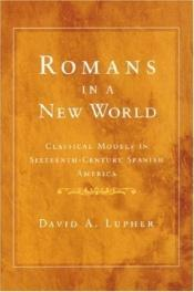book cover of Romans in a New World: Classical Models in Sixteenth-Century Spanish America (History, Languages, and Cultures of the Sp by David Andrew Lupher