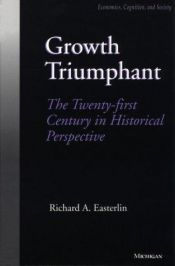 book cover of Growth Triumphant: The Twenty-First Century in Historical Perspective by Richard A. Easterlin