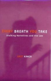 book cover of Every Breath You Take: Stalking Narratives and the Law by Orit Kamir