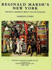 book cover of Reginald Marsh's New York: Paintings, Drawings, Prints and Photographs by Marilyn Cohen