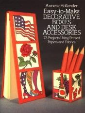book cover of Easy-To-Make Decorative Boxes and Desk Accessories by Annette Hollander