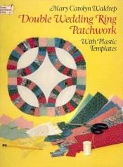 book cover of Double Wedding Ring Patchwork: With Plastic Templates (Dover Needlework Series) by Mary Carolyn Waldrep