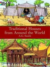book cover of Traditional Houses from Around the World by A. G. Smith