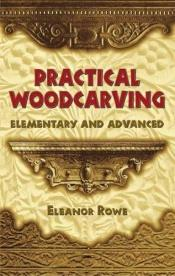 book cover of Practical Woodcarving: Elementary and Advanced by Eleanor Rowe