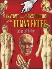 book cover of Anatomy and Construction of the Human Figure (Dover Books on Art Instruction) by Charles Earl Bradbury