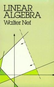 book cover of Linear Algebra (European Mathematics Series.) by Walter Nef