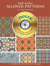 book cover of Full-Color Allover Patterns CD-ROM and Book by Dover