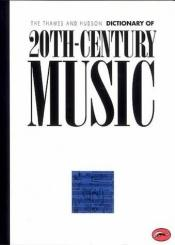 book cover of The Thames and Hudson Encyclopaedia of 20th Century Music by Paul Griffiths