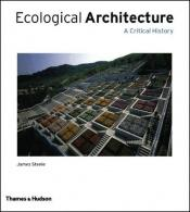 book cover of Ecological Architecture: A Critical History by James B. Steele