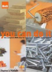 book cover of You can do it : the complete B&Q step-by-step book of home improvement by author not known to readgeek yet