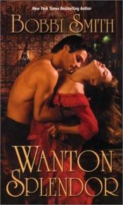 book cover of Wanton Splendor by Bobbi Smith