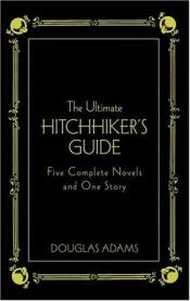 book cover of The Ultimate Hitchhiker's Guide: Five Complete Novels and One Story by Douglas Adams