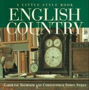 book cover of English Country: a Little Style Book by Caroline Seebohm