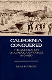 book cover of California Conquered: The Annexation of a Mexican Province, 1846-1850 by Neal Harlow