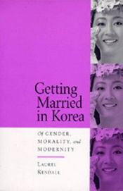 book cover of Getting Married in Korea: Of Gender, Morality, and Modernity by Laurel Kendall