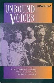 book cover of Unbound voices : a documentary history of Chinese women in San Francisco by Judy Yung