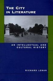 book cover of The City in Literature: An Intellectual and Cultural History by Richard Daniel Lehan