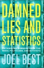 book cover of Damned Lies and Statistics: Untangling Numbers from the Media, Politicians, and Activists by Joel Best