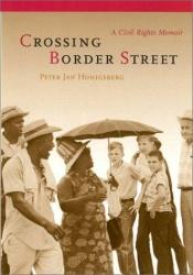 book cover of Crossing Border Street: A Civil Rights Memoir by Peter Jan Honigsberg