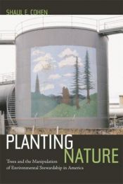 book cover of Planting Nature: Trees and the Manipulation of Environmental Stewardship in America by Shaul Cohen