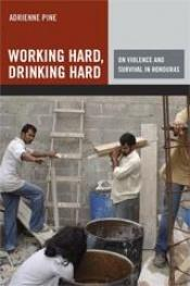 book cover of Working Hard, Drinking Hard: On Violence and Survival in Honduras by Adrienne Pine