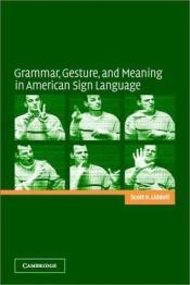 book cover of Grammar, Gesture, and Meaning in American Sign Language by Scott K. Liddell