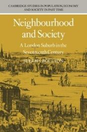 book cover of Neighbourhood and Society: A London Suburb in the Seventeenth Century (Cambridge Studies in Population, Economy and Society in Past Time) by Jeremy Boulton