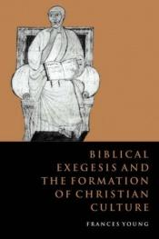 book cover of Biblical Exegesis and the Formation of Christian Culture by Frances M. Young
