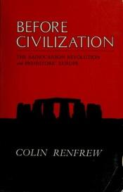 book cover of Before Civilization: Radiocarbon Revolution and Prehistoric Europe by Colin Renfrew