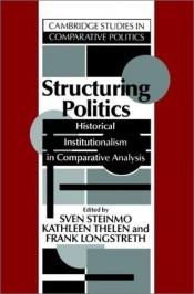 book cover of Structuring Politics : Historical Institutionalism in Comparative Analysis (Cambridge Studies in Comparative Politics) by author not known to readgeek yet