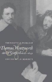 book cover of The political world of Thomas Wentworth, Earl of Strafford, 1621-1641 by J. F. Merritt